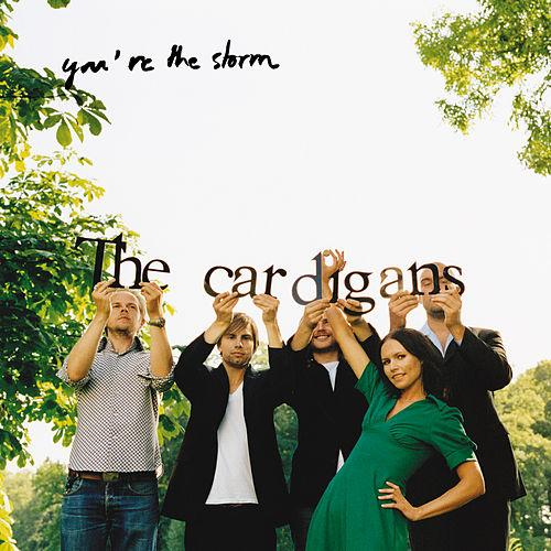 The Cardigans - You're the Storm