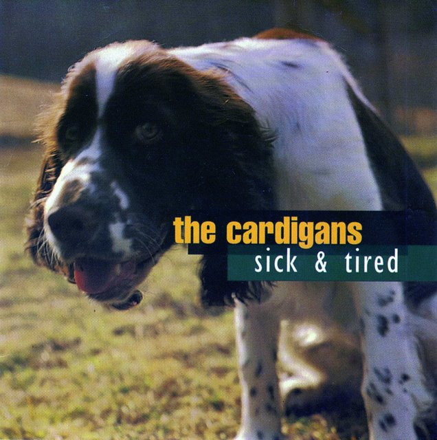 The Cardigans - Sick & Tired