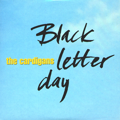 The Cardigans - Black Letter Day