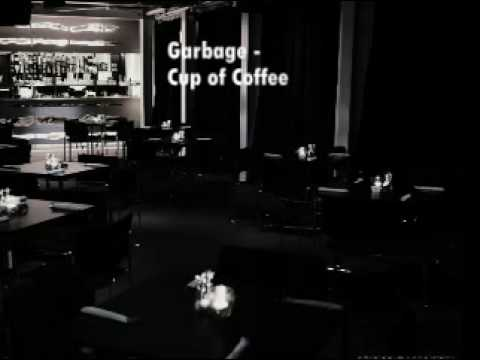 Garbage - Cup of Coffee