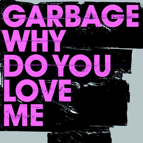 Garbage - Why Do You Love Me