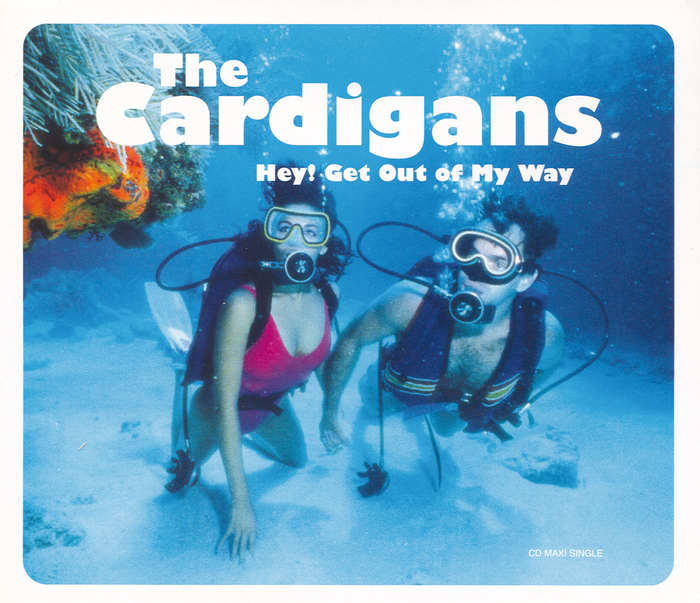 The Cardigans - Hey! Get Out Of My Way